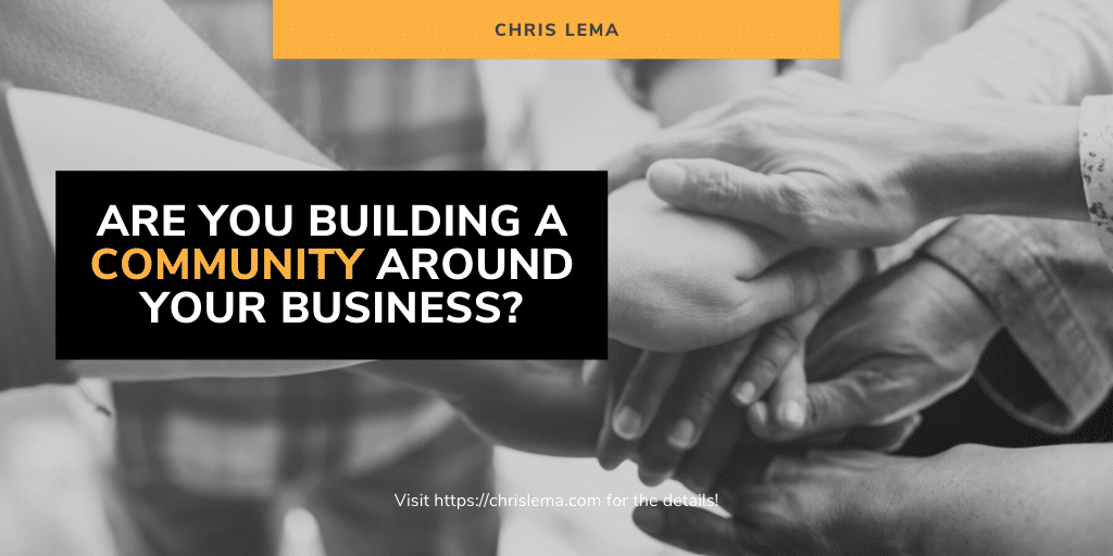 Are You Building a Community Around Your Business